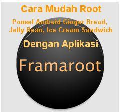 Cara Mudah Root Android Gingerbread - Ice Cream Sandwich - Jelly Bean Dengan Aplikasi Framaroot