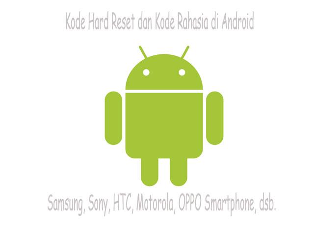 Kode Reset Android dan Kode Rahasia Samsung, Sony, dsb