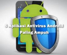 5 Aplikasi Antivirus Android Paling Ampuh Untuk Lindungi HP Android Kesayangan Anda